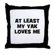 At Least My Yak Loves Me Throw Pillow