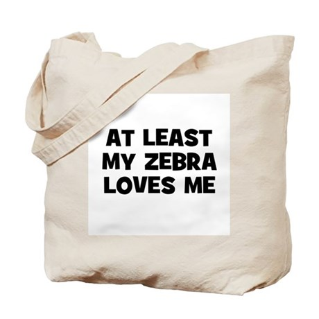 At Least My Zebra Loves Me Tote Bag
