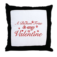 A Bichon Frise is my valentines Throw Pillow
