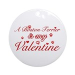A Boston Terrier is my valentines Ornament (Round)