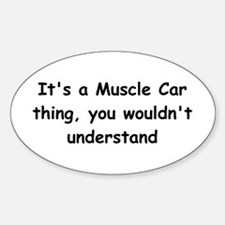 It's A Muscle Car Thing You Wouldn't Understand St