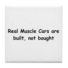 Real Muscle Cars Are Built Not Bought Tile Coaster