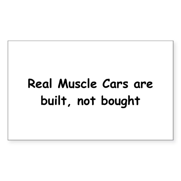 Real muscle cars are built not bought decal by gear4gearheads for Kitchen colors with white cabinets with muscle car stickers