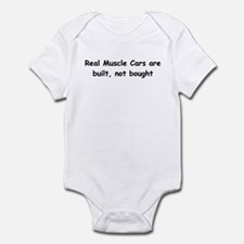 Real Muscle Cars Are Built Not Bought Infant Bodys