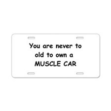 Your Never To Old For A Muscle Car Aluminum Licens