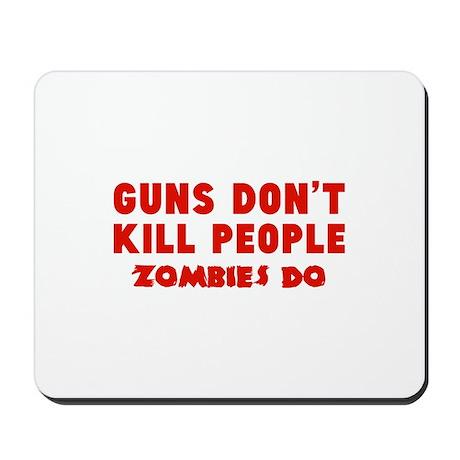 Guns don't kill people. Zombies do. Mousepad