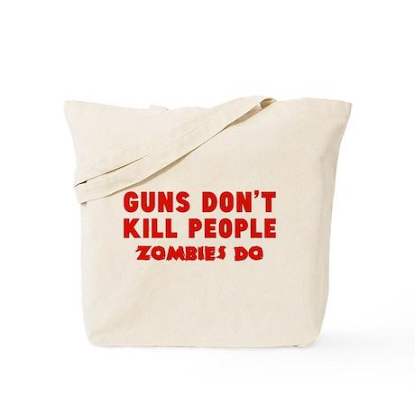 Guns don't kill people. Zombies do. Tote Bag
