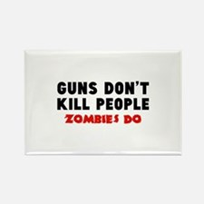 Guns don't kill people. Zombies do. Rectangle Magn