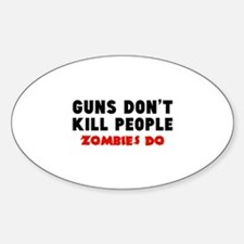 Guns don't kill people. Zombies do. Decal