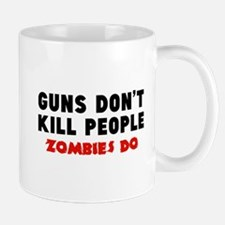 Guns don't kill people. Zombies do. Mug