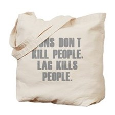 Lag Kills People Tote Bag
