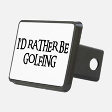I'D RATHER BE GOLFING Hitch Cover