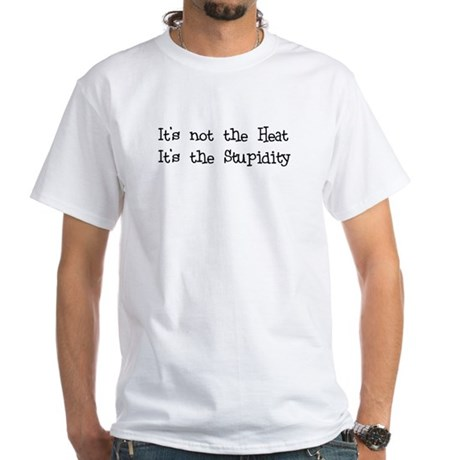 It's the Stupidity White T-Shirt