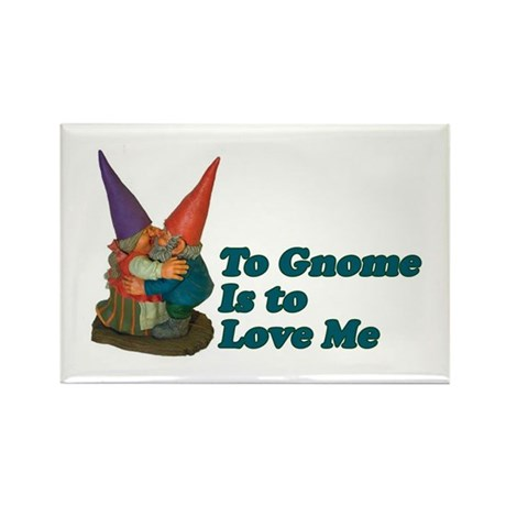 To Gnome is to love me II Rectangle Magnet