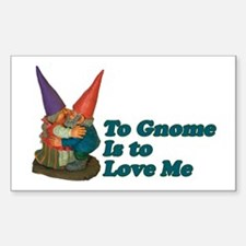 To Gnome is to love me II Rectangle Decal