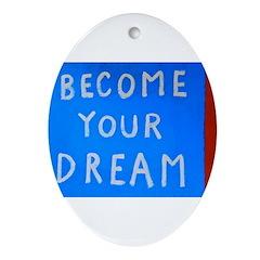 Street Wisdom: Become You Dream Ornament (Oval)