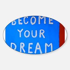 Street Wisdom: Become You Dream Sticker (Oval)