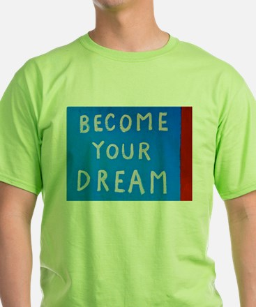 Street Wisdom: Become You Dream T-Shirt