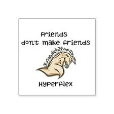 Friends dont make friends hyperflex Square Sticker