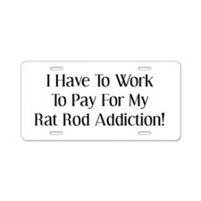 I Have To Work For My Rat Rod Addiction Aluminum L