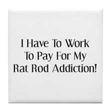 I Have To Work For My Rat Rod Addiction Tile Coast