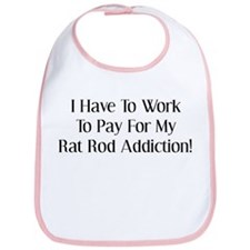 I Have To Work For My Rat Rod Addiction Bib