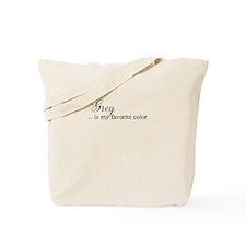 Grey .. is my favorite color Tote Bag