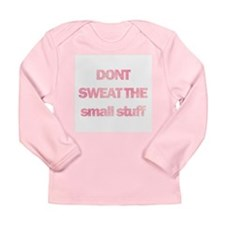 Dont sweat the small stuff Long Sleeve Infant T-Sh