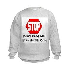 Don't Feed Me! Breastmilk Onl Sweatshirt