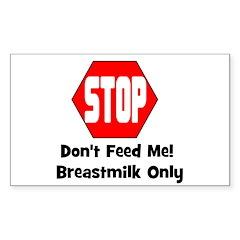 Don't Feed Me! Breastmilk Onl Sticker (Rectangular