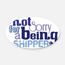 Not Sorry For Being A Shipper Oval Car Magnet