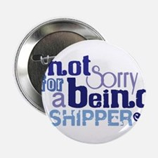 """Not Sorry For Being A Shipper 2.25"""" Button"""