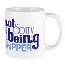 Not Sorry For Being A Shipper Mug