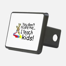 You Dont Scare Me I Teach Kids Hitch Cover