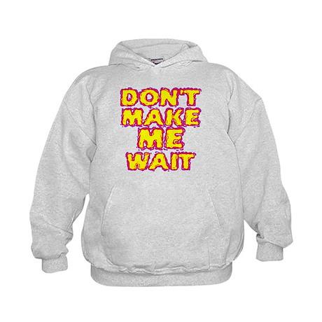Dont Make Me Wait Kids Hoodie