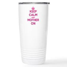 Keep Calm And Mother On Travel Mug