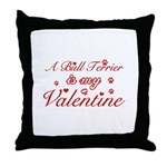 A Bull Terrier is my valentines Throw Pillow