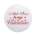 A Bull Terrier is my valentines Ornament (Round)