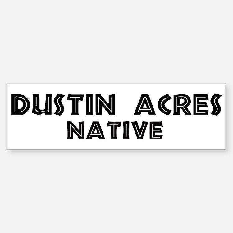 Dustin Acres Native Bumper Bumper Bumper Sticker