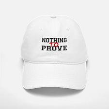 Nothing To Prove Baseball Baseball Cap
