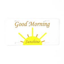 Good Morning Sunshine.png Aluminum License Plate