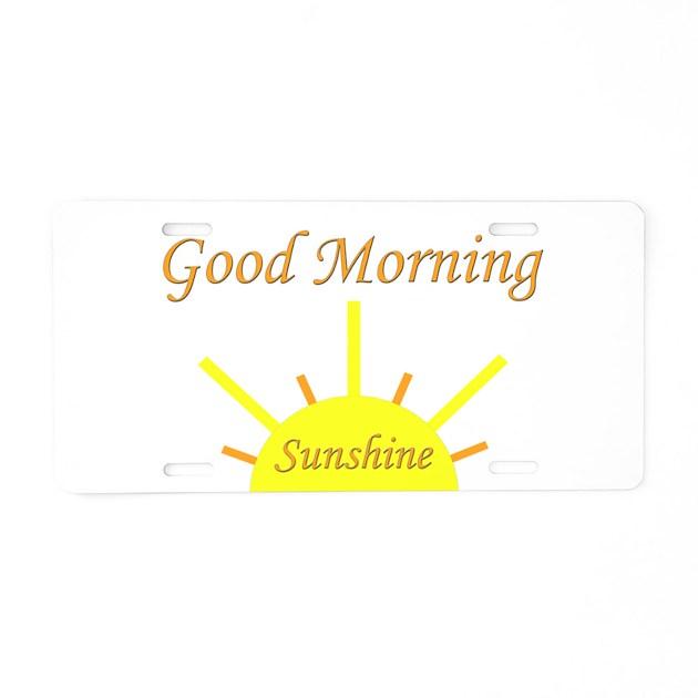 Good Morning All Caps : Good morning sunshine aluminum license plate by