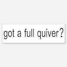GOT A FULL QUIVER Bumper Bumper Sticker