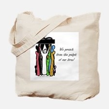 We Preach from the pulpit of our lives! Tote Bag