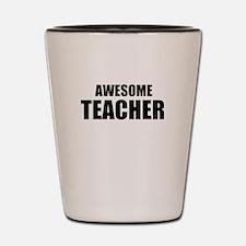 Awesome teacher Shot Glass