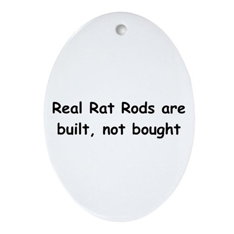 Real Rat Rod Are Built Not Bought Ornament (Oval)
