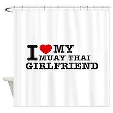 I love my Muay Thai Girlfriend Shower Curtain