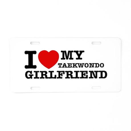 I love my Taekwondo Girlfriend Aluminum License Pl