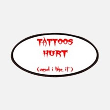 Tattoos Hurt (And I Like It) Patches