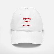 Tattoos Hurt (And I Like It) Baseball Baseball Cap